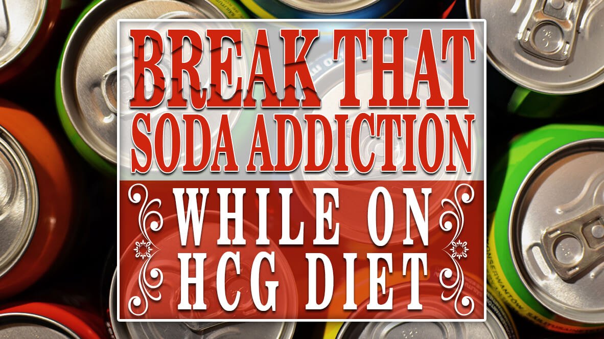 Break that Soda Addiction While on HCG Diet