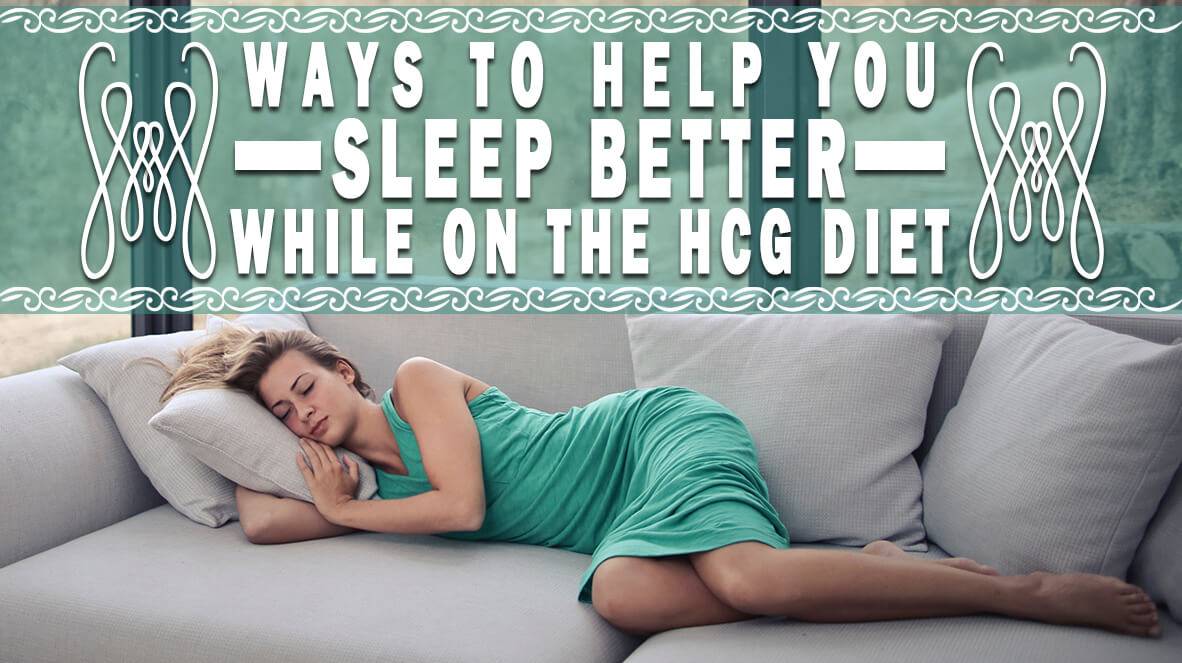 Ways to Help You Sleep Better While on the HCG Diet