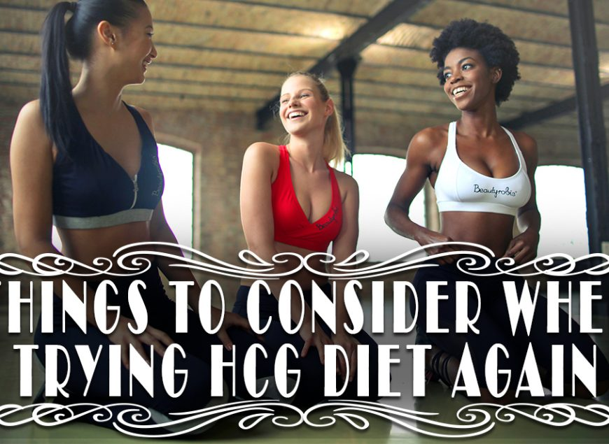 Things to Consider When Trying HCG Diet Again
