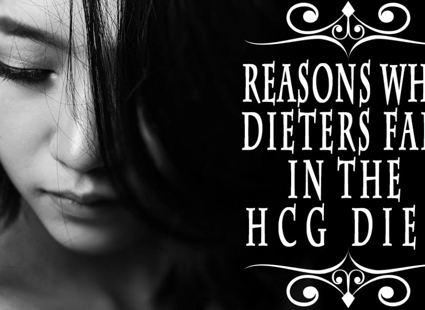 Reasons Why Dieters Fail in the HCG Diet