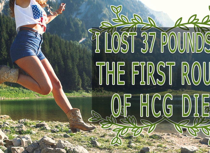 I Lost 37 pounds on the First Round of HCG Diet