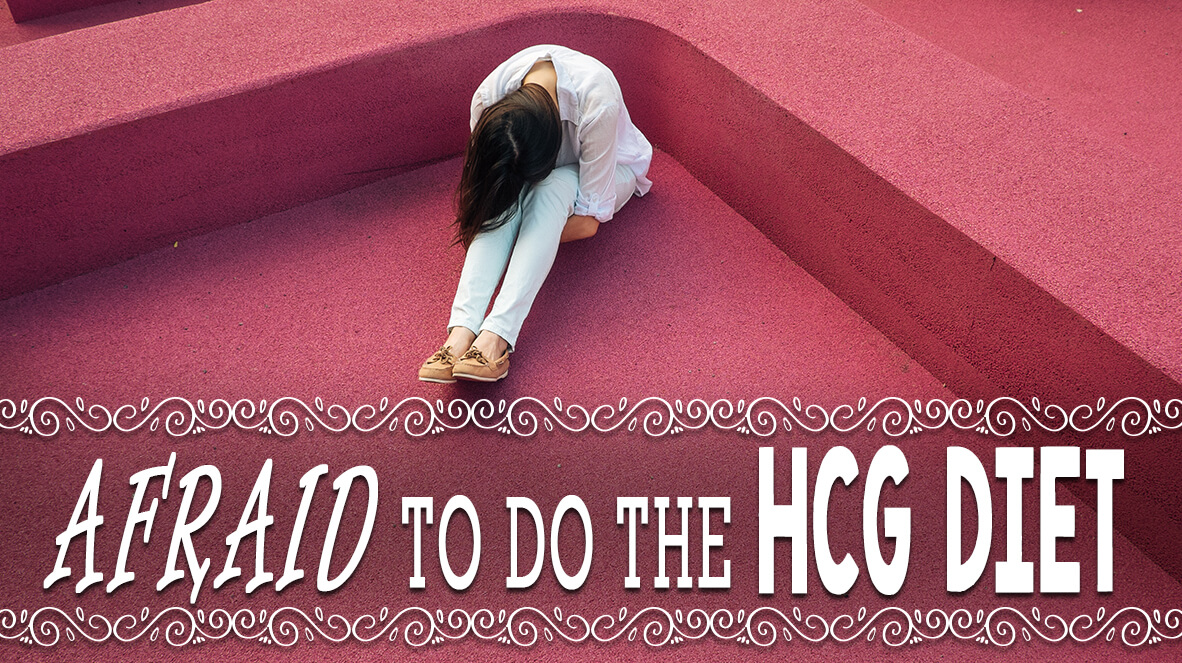 Afraid To Do the HCG Diet