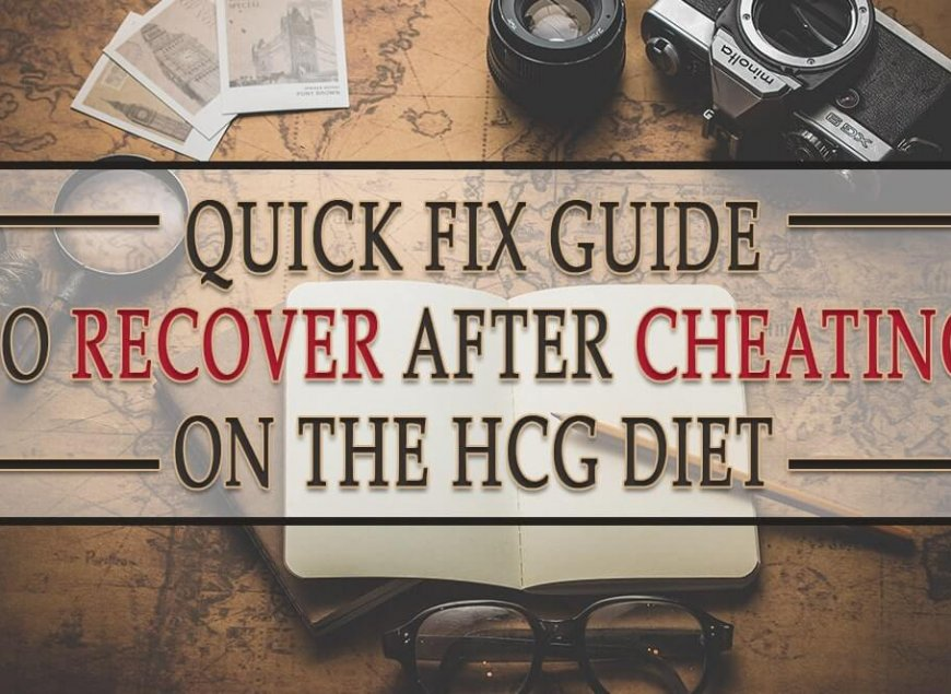 Quick Fix Guide to Recover after Cheating on the HCG Diet