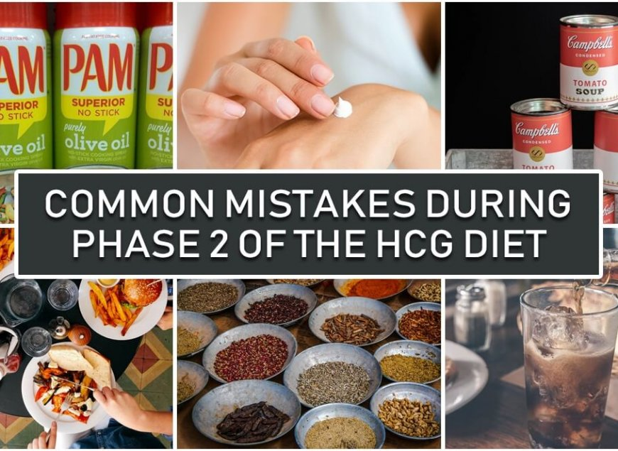Common Mistakes during Phase 2 of the HCG Diet