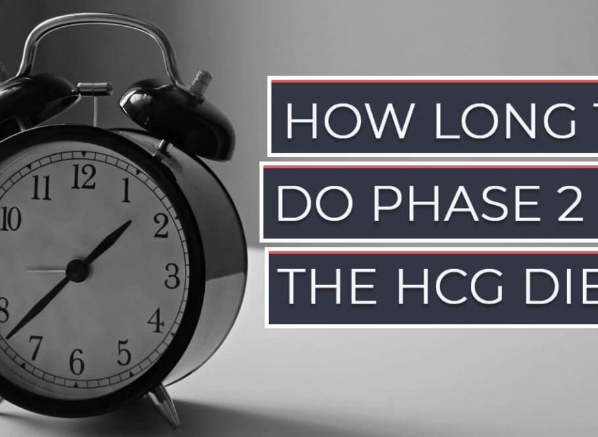 How Long To Do Phase 2 of the HCG Diet