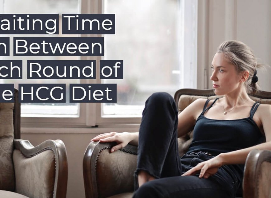 Waiting Time in Between Each Round of the HCG Diet