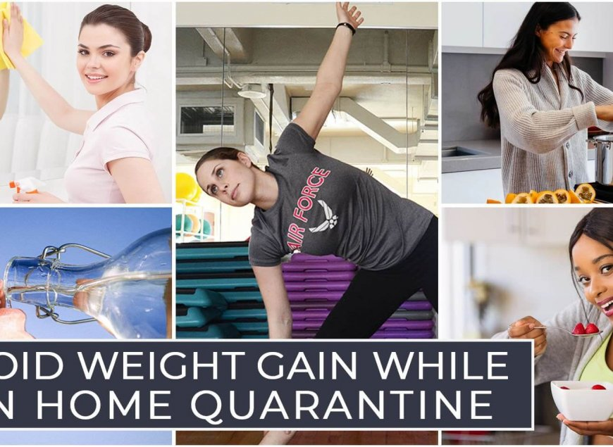 Avoid Weight Gain While on Home Quarantine