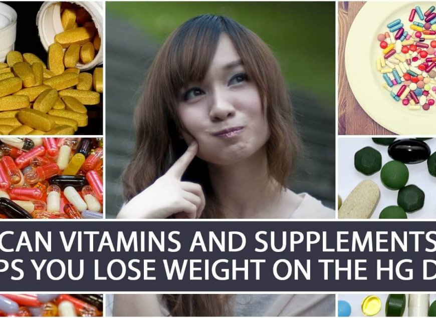Can Vitamins and Supplements Helps you Lose Weight on the HG Diet
